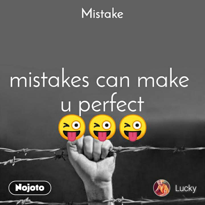 Mistake mistakes can make  u perfect 😜😜😜