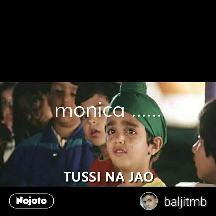 Tussi Na Jao monica ......