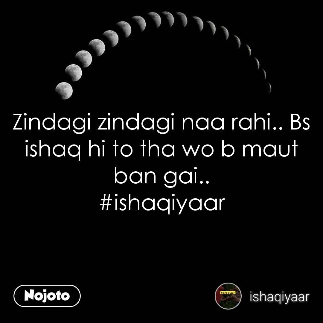 Zindagi zindagi naa rahi.. Bs ishaq hi to tha wo b maut ban gai.. #ishaqiyaar