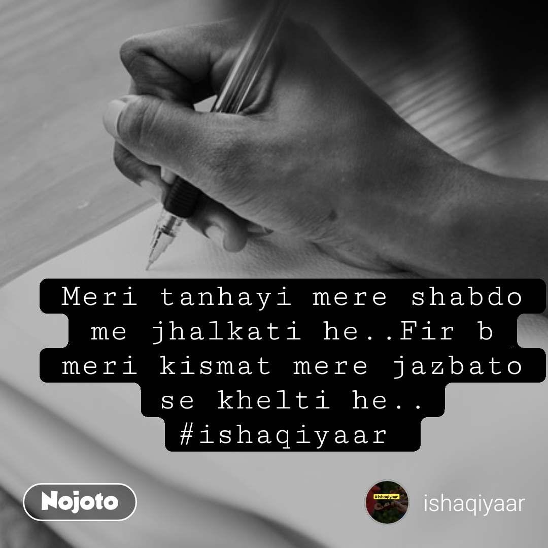 #Pehlealfaaz Meri tanhayi mere shabdo me jhalkati he..Fir b meri kismat mere jazbato se khelti he.. #ishaqiyaar