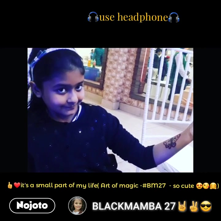 🎧use headphone🎧 👍❤it's a small part of my life( Art of magic -#BM27  - so cute 😍😘🤗) #NojotoVideo