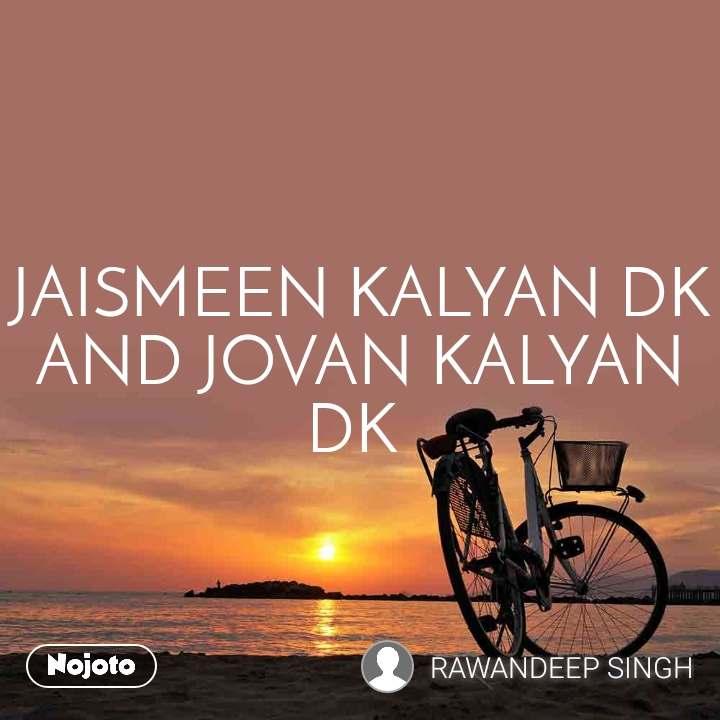 JAISMEEN KALYAN DK AND JOVAN KALYAN DK