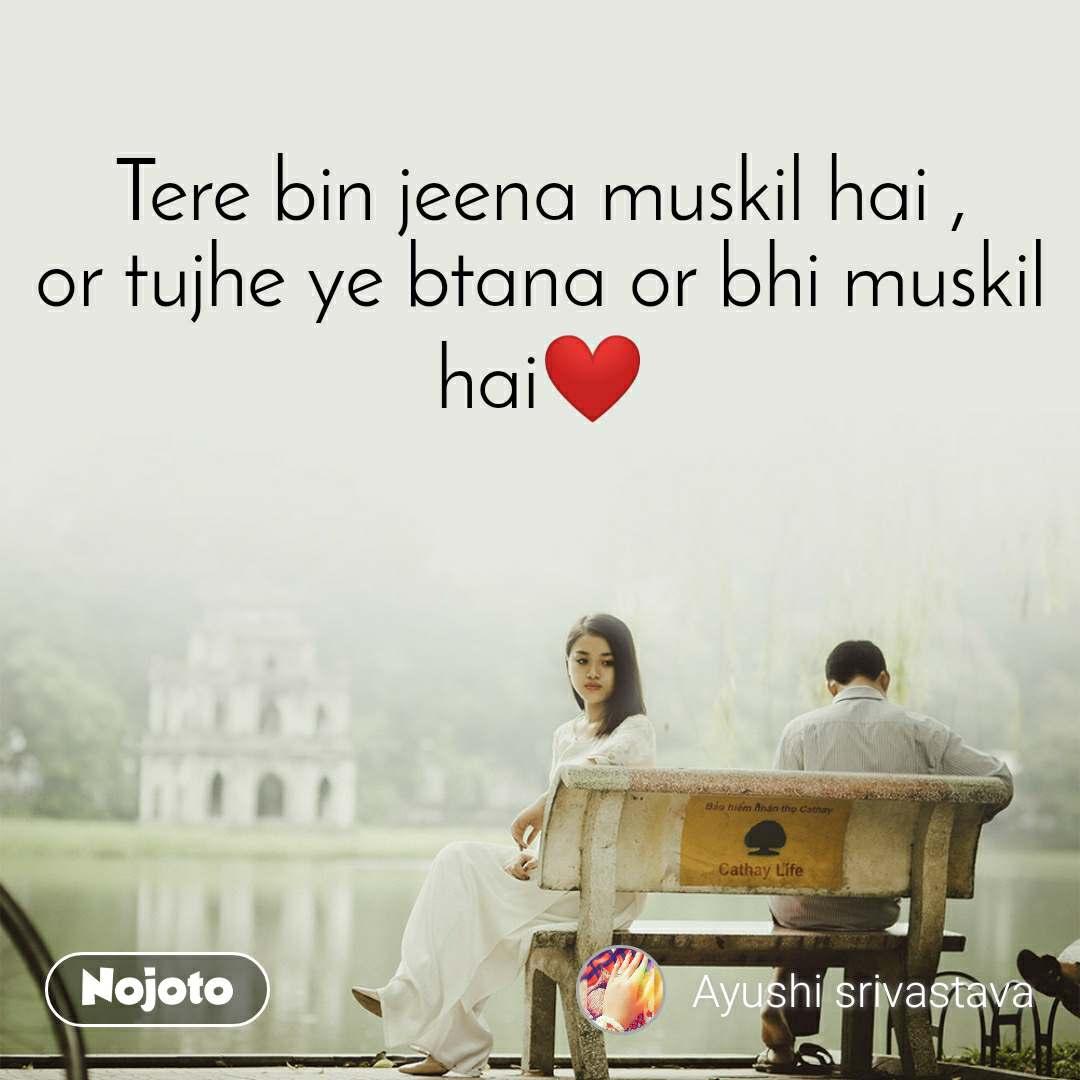 Tere bin jeena muskil hai , or tujhe ye btana or bhi muskil hai❤️