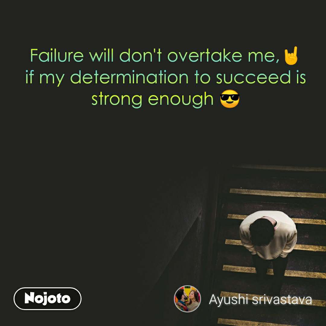 Failure will don't overtake me,🤘 if my determination to succeed is strong enough 😎
