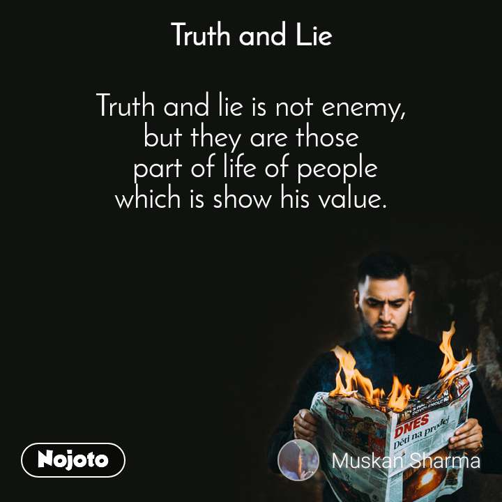 Truth and Lie Truth and lie is not enemy, but they are those  part of life of people  which is show his value.