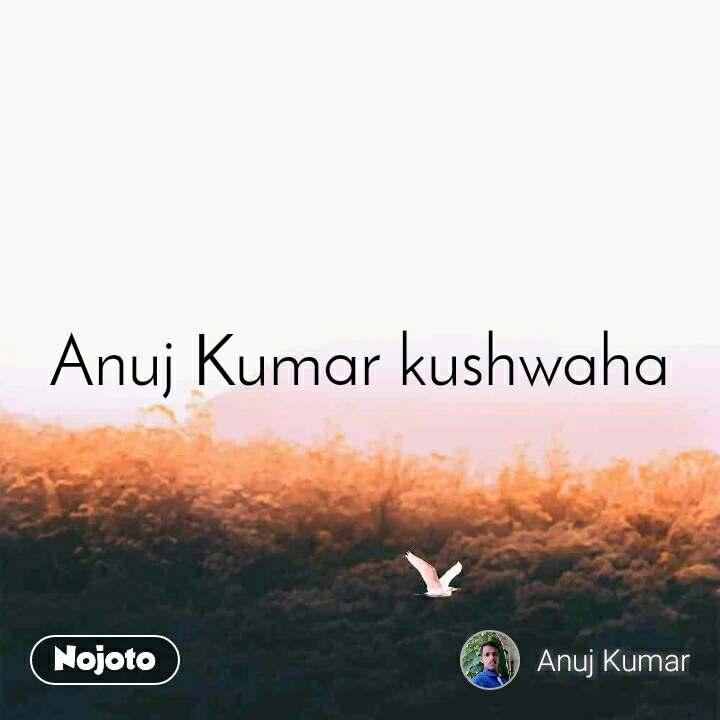 Anuj Kumar kushwaha