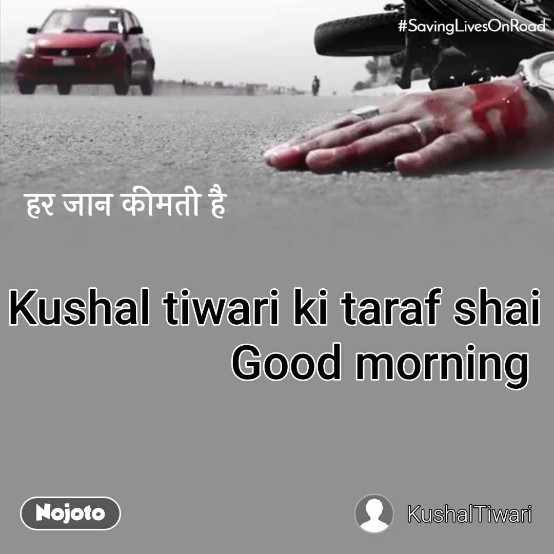 #Pehlealfaaz Kushal tiwari ki taraf shai Good morning