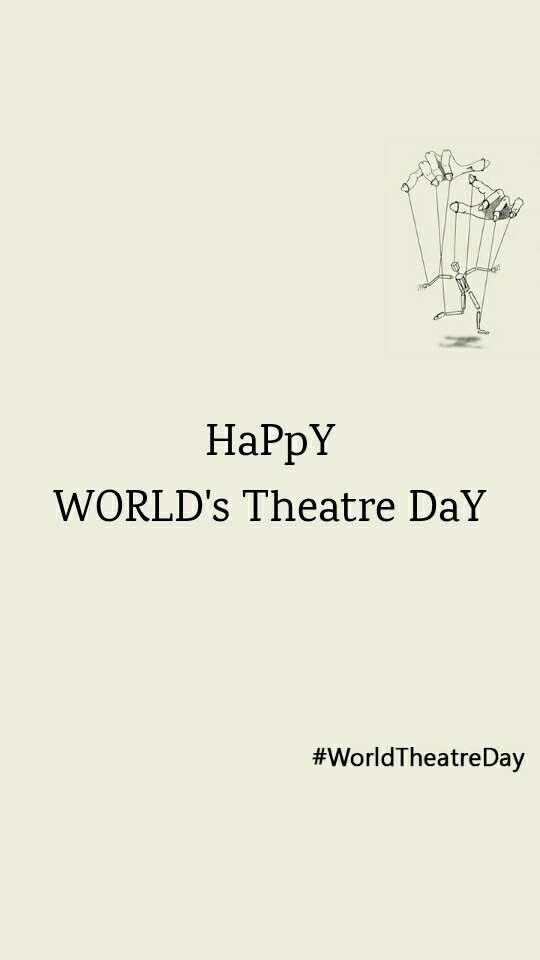 #WorldTheatreDay HaPpY WORLD's Theatre DaY