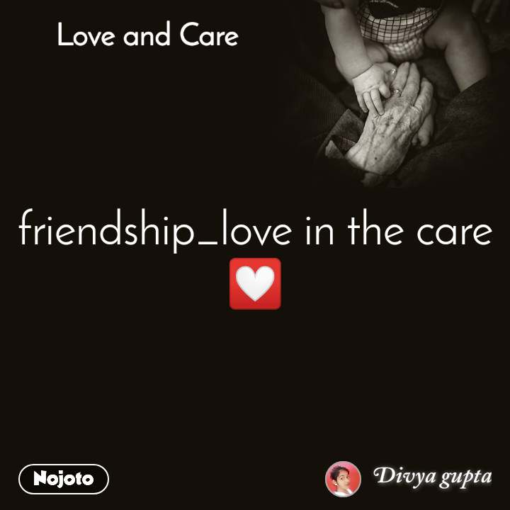 Love and Care friendship_love in the care 💟