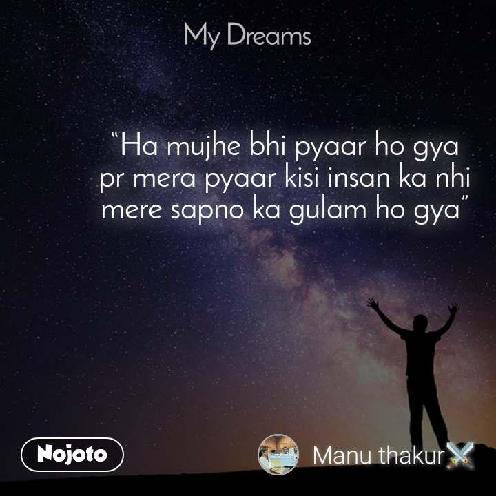 """My dream """"Ha mujhe bhi pyaar ho gya pr mera pyaar kisi insan ka nhi mere sapno ka gulam ho gya"""""""