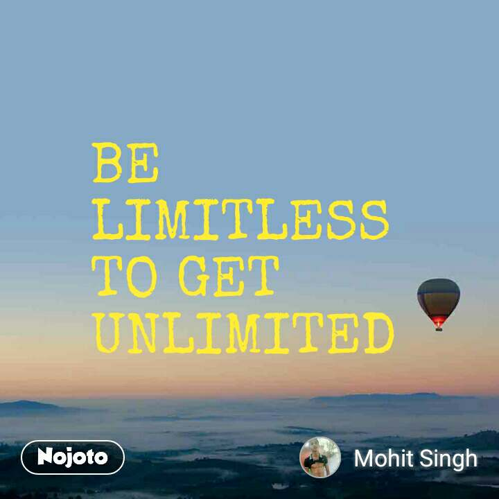 BE LIMITLESS TO GET UNLIMITED