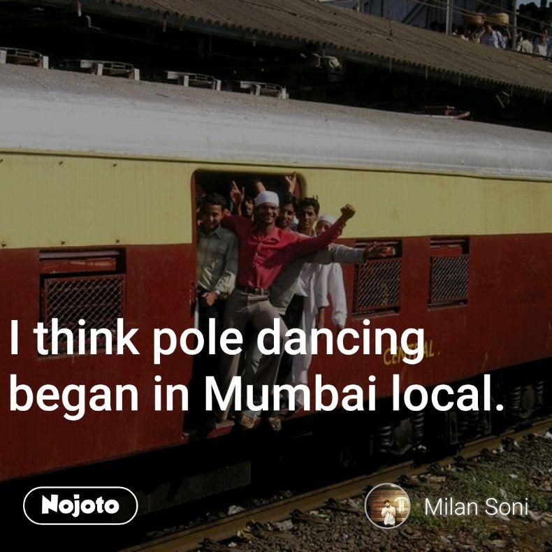 I Think Pole Dancing Began In Mumbai Local Yes It Nojoto