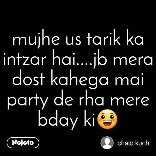 "तारीख़ पे तारीख़,  #HappyBirthdaySunnyDeol"" mujhe us tarik ka intzar hai....jb mera dost kahega mai party de rha mere bday ki😀"
