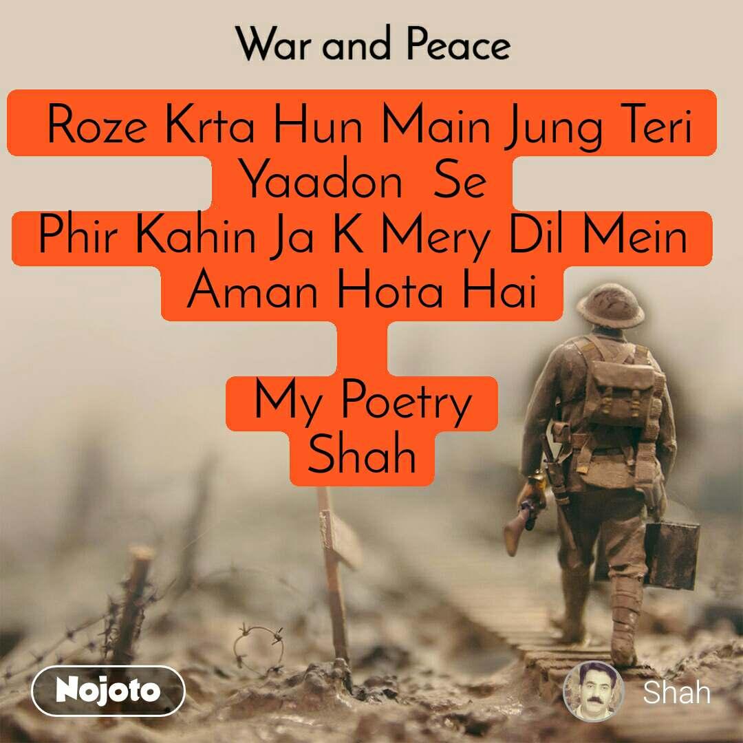War and Peace   Roze Krta Hun Main Jung Teri Yaadon  Se Phir Kahin Ja K Mery Dil Mein Aman Hota Hai  My Poetry Shah