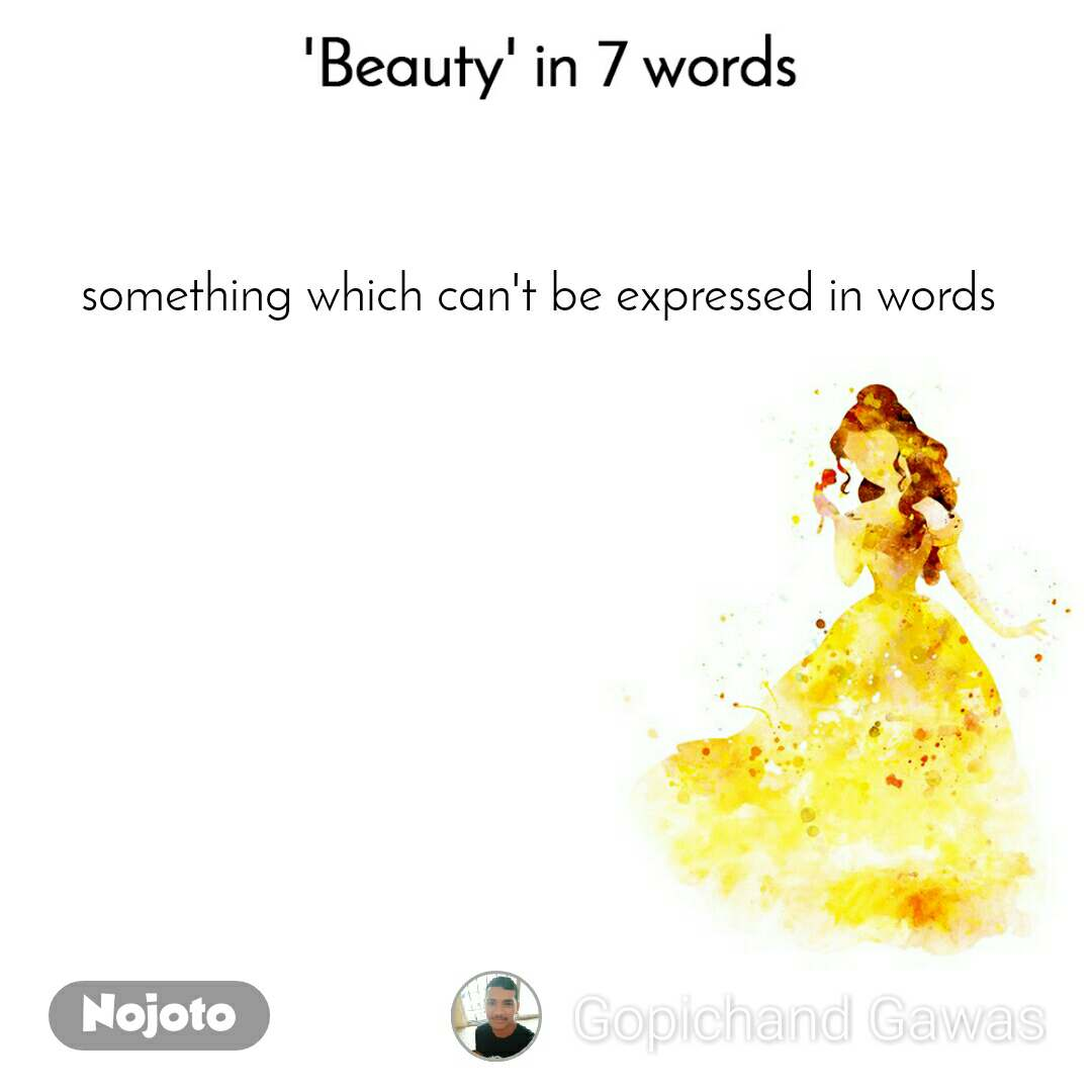 Beauty in 7 Words  something which can't be expressed in words