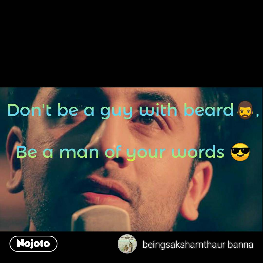 Don't be a guy with beard🧔,  Be a man of your words 😎 #NojotoQuote
