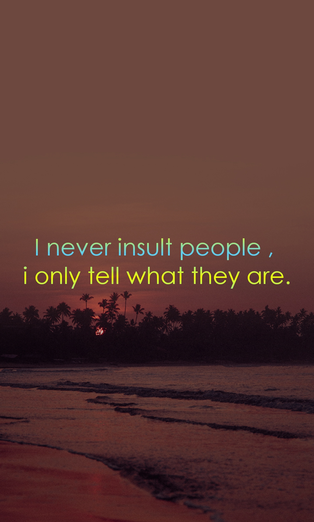I never insult people ,  i only tell what they are.