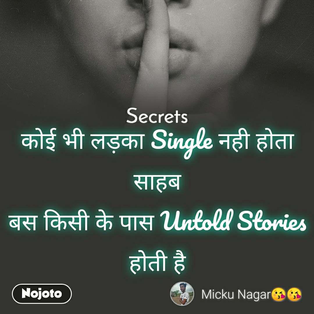 Secrets कोई भी लड़का Single नही होता साहब बस किसी के पास Untold Stories होती है