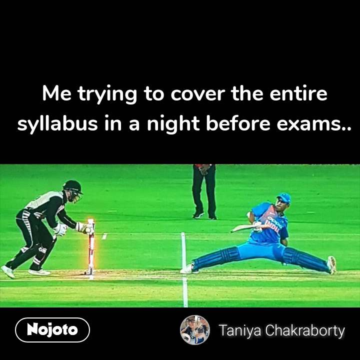 Me trying to cover the entire syllabus in a night before exams..