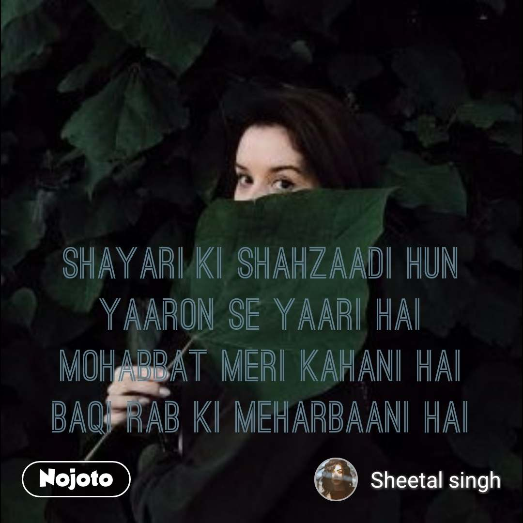 ShayariKi Shahzaadi Hun Yaaron Se Yaari Hai Mohabbat Meri Kahani Hai baqi Rab Ki Meharbaani Hai