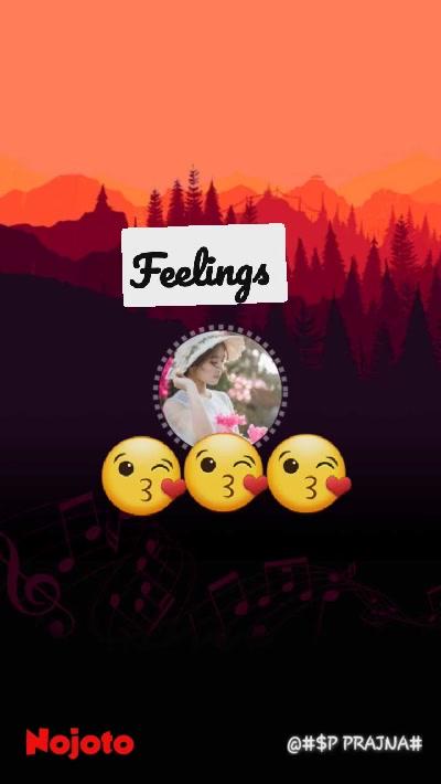 😘 😘 😘 Feelings