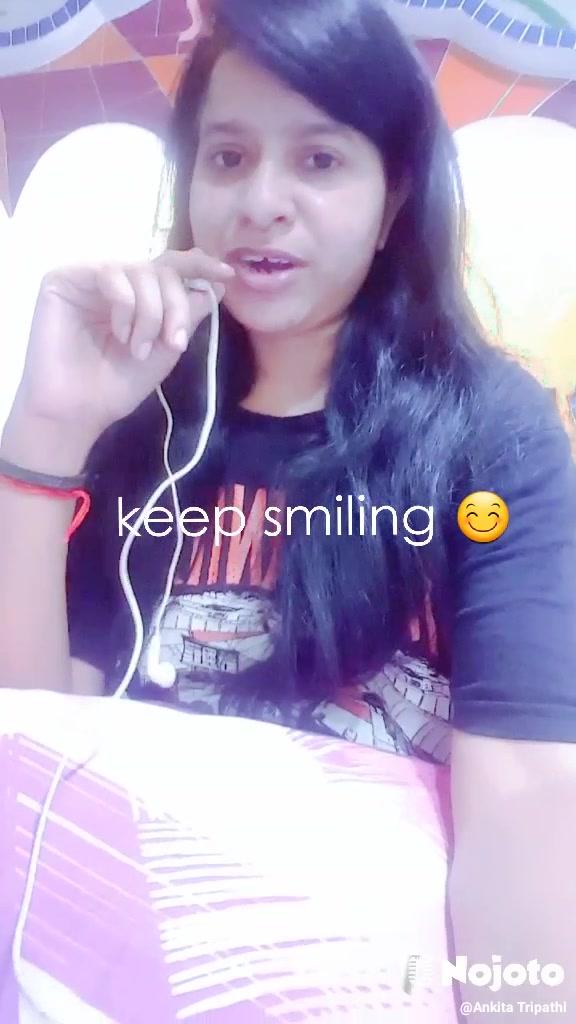 keep smiling 😊