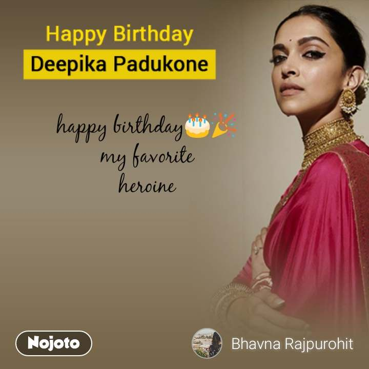 Deepika Padukone Birthday quotes happy birthday🎂🎉 my favorite heroine